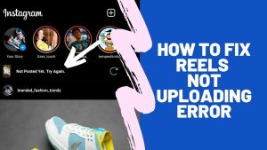 how to fix instagram reels not uploading android ios
