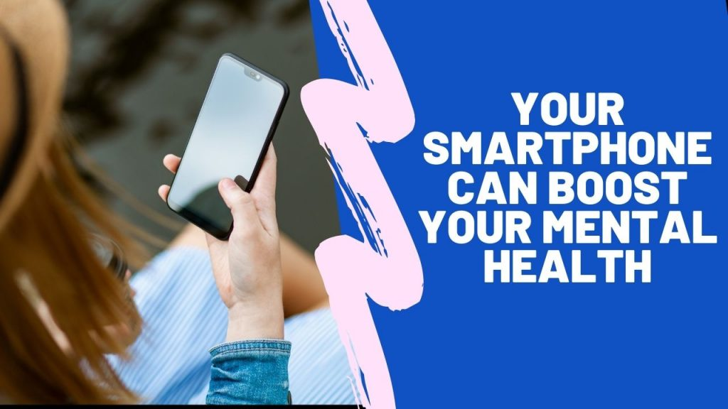 Boost Your Mental Health using smartphone ios android